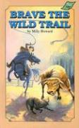 Brave the Wild Trail - Howard, Milly