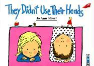They Didn't Use Their Heads - Stover, Jo Ann
