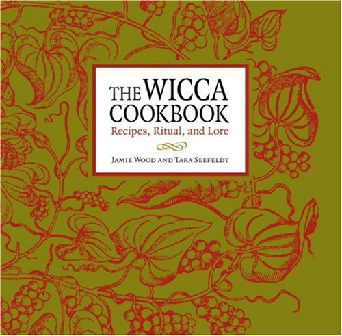The Wicca Cookbook: Recipes, Ritual, and Lore - Jamie Wood; Tara Seefeldt