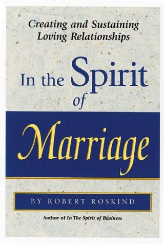 In the Spirit of Marriage: Creating and Sustaining Loving Relationships - Robert A. Roskind