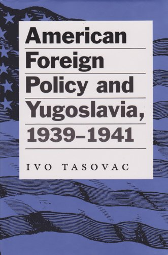 American Foreign Policy and Yugoslavia, 1939-1941 (Eugenia  &  Hugh M. Stewart '26 Series on Eastern European Studies, No. 11) - Ivo Tasovac