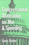 Congressional Abdication on War and Spending - Fisher, Louis
