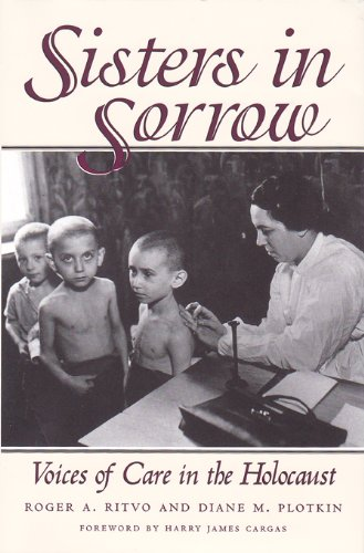 Sisters in Sorrow: Voices of Care in the Holocaust - Roger A. Ritvo; Diane M. Plotkin