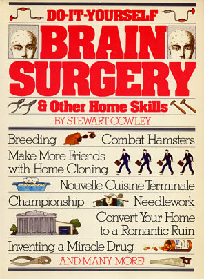 Do-it-yourself brain surgery & other home skills