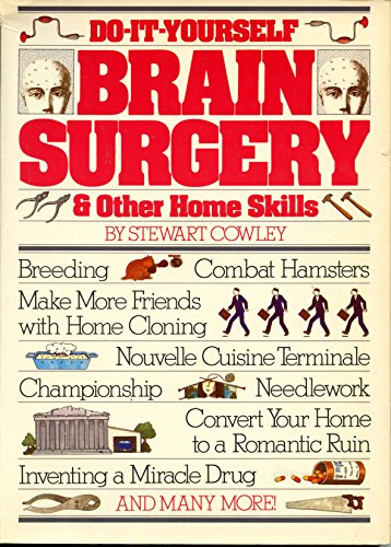 Do-It-Yourself Brain Surgery and Other Home Skills - Stewart Cowley