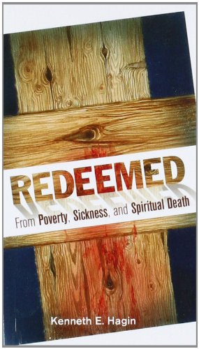 Redeemed from Poverty, Sickness, and Spiritual Death - Kenneth E. Hagin