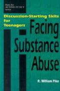 Facing Substance Abuse: Discussin-Starting Skits for Teenagers