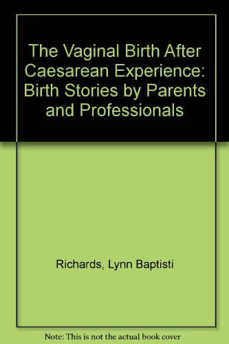 The Vaginal Birth After Cesarean Experience: Birth Stories by Parents and Professionals - Lynn Baptisti Richards