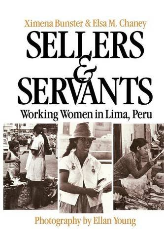Sellers and Servants : Working Women in Lima, Peru - Ximena B. Bunster; Ellan Young; Elsa M. Chaney