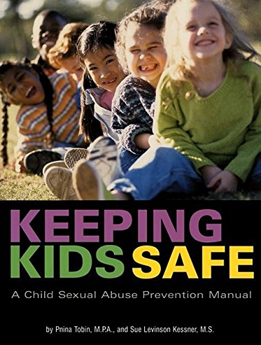 Keeping Kids Safe: A Child Sexual Abuse Prevention Manual - Pnina Tobin; M.S. Sue Levinson Kessner