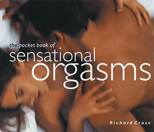 The Pocket Book of Sensational Orgasms - Richard Craze