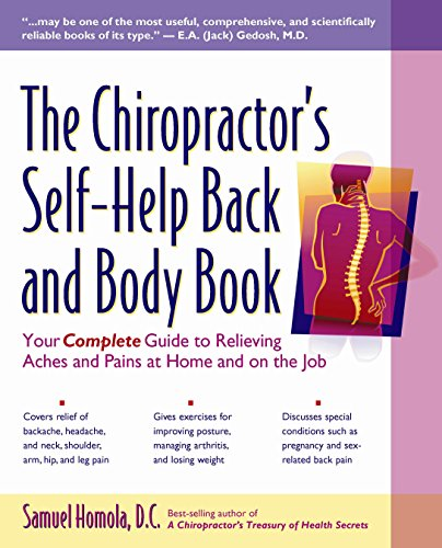 The Chiropractor's Self-Help Back and Body Book: Your Complete Guide to Relieving Aches and Pains at Home and on the Job - D.C. Samuel Homola