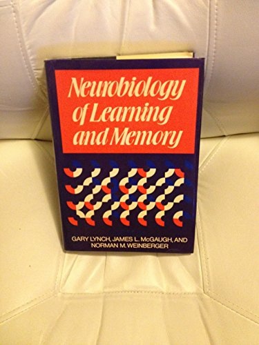 Neurobiology of Learning and Memory - Gary Lynch; James L. McGaugh Phd; Norman M. Weinberger
