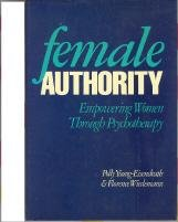 Female Authority : Empowering Women Through Psychotherapy - Polly Young-Eisendrath; Florence L. Wiedemann