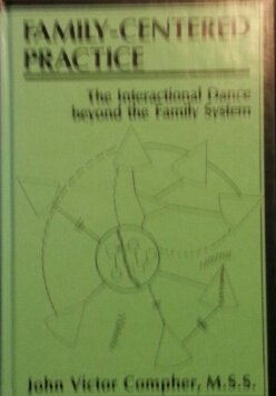 Family-Centered Practice: The Interactional Dance Beyond the Family System - John Victor Compher