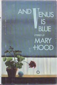 And Venus Is Blue: Stories - Mary Hood
