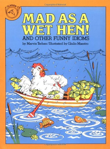 Mad as a Wet Hen!: And Other Funny Idioms - Marvin Terban