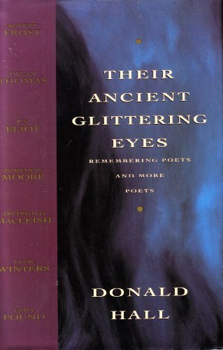 Their Ancient Glittering Eyes: Remembering Poets and More Poets - Donald Hall