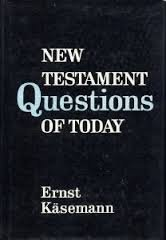 New Testament Questions of Today - Ernst Kasemann