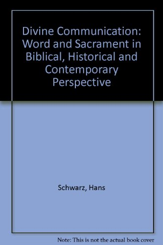 Divine Communication: Word and Sacrament in Biblical, Historical, and Contemporary Perspective - Hans Schwarz