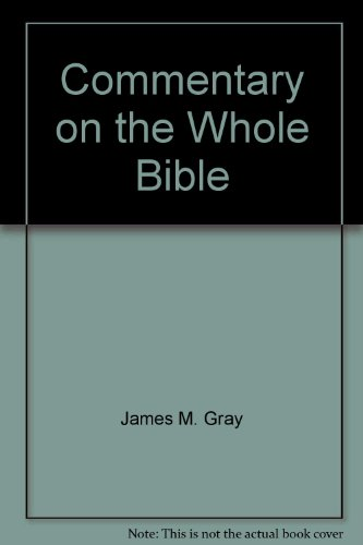 Commentary on the Whole Bible - James M. Gray