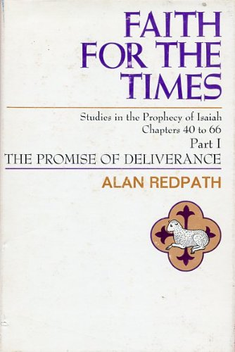 Faith for the times: Studies in the prophecy of Isaiah, chapters 40 to 66, deliverance - Alan Redpath
