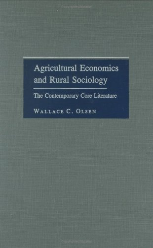 Agricultural Economics and Rural Sociology: The Contemporary Core Literature (Literature of the Agricultural Sciences) - Wallace Olsen