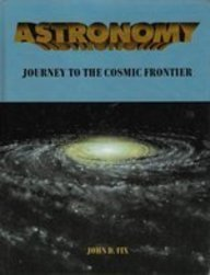 Astronomy: Journey to the Cosmic Frontier/Book and 3-D Glasses - John D. Fix