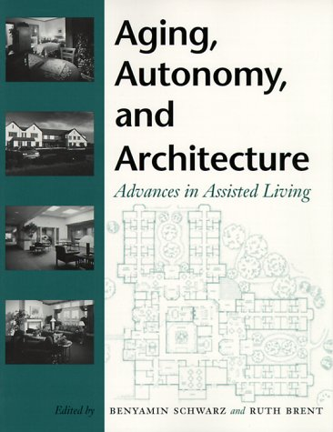 Aging, Autonomy, and Architecture: Advances in Assisted Living - Dr. Benyamin Schwarz PhD; Professor Ruth Brent