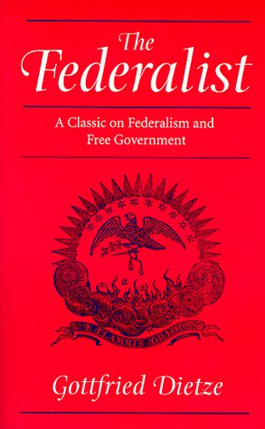 The Federalist: A Classic on Federalism and Free Government - Professor Gottfried Dietze PhD