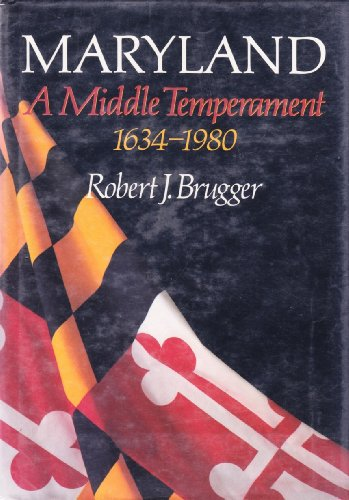 Maryland, A Middle Temperament: 1634-1980 (Maryland History) - Dr. Robert J. Brugger