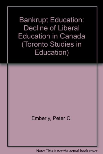 Bankrupt Education : The Decline of Liberal Education in Canada - Waller R. Newell; Peter C. Emberley