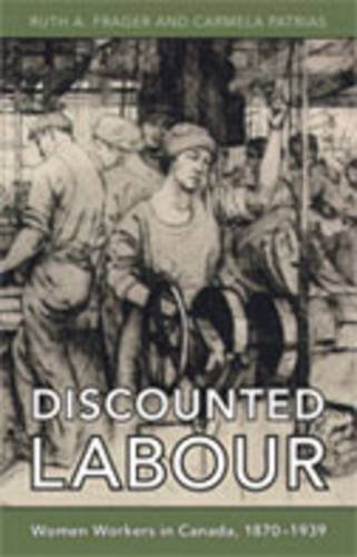 Discounted Labour: Women Workers in Canada, 1870-1939 (Themes in Canadian History) - Ruth A. Frager; Carmela Patrias