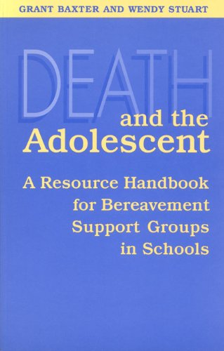 Death and the Adolescent: A Resource Handbook for Bereavement Support Groups in Schools - Grant Baxter; Wendy Stuart