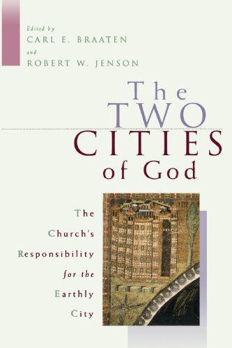 The Two Cities of God: The Church's Responsibility for the Earthly City - Mr. Carl E. Braaten; Mr. Robert W. Jenson