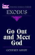 Itc - International Theological Commentary: Exodus, Go Out and Meet God