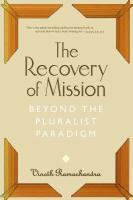 The Recovery of Mission: Beyond the Pluralist Paradigm - Ramachandra, Vinoth