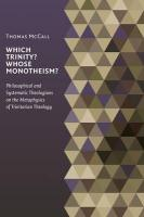 Which Trinity? Whose Monotheism?: Philosophical and Systematic Theologians on the Metaphysics of Trinitarian Theology