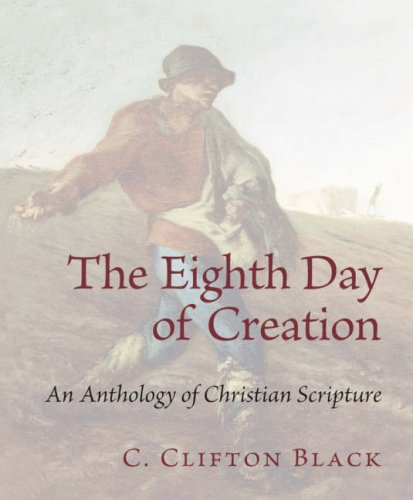 The Eighth Day of Creation: An Anthology of Christain Scripture - C. Clifton Black