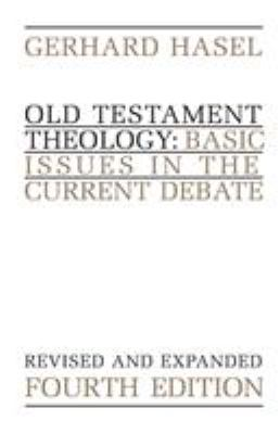 Old Testament Theology : Basic Issues in the Current Debate - Gerhard Hasel