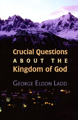 Crucial Questions About the Kingdom of God - George Eldon Ladd