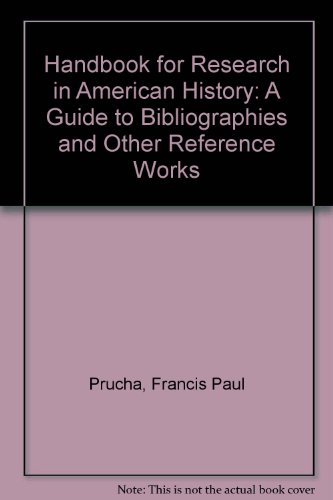 Handbook for Research in American History : A Guide to Bibliographies and Other Reference Works - Francis P. Prucha