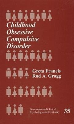 Childhood Obsessive Compulsive Disorder: Greta Francis, Rod A. Gragg (Developmental Clinical Psychology and Psychiatry)