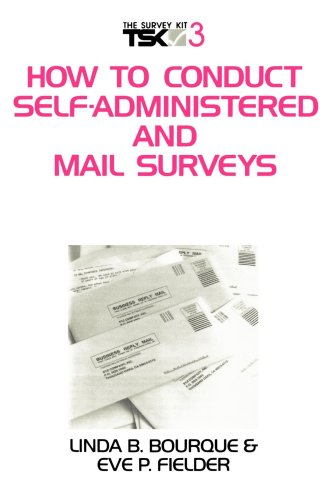 How to Conduct Self-Administered and Mail Surveys (Survey Kit) - Linda B. Bourque; Eve P. Fielder