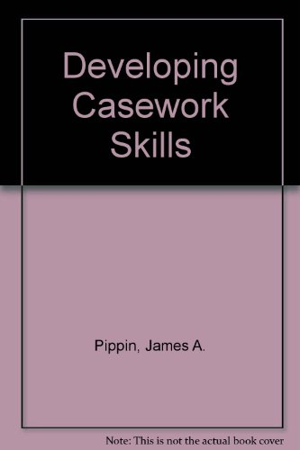 Developing Casework Skills (SAGE Human Services Guides) - James A. Pippin