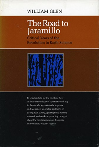 The Road to Jaramillo: Critical Years of the Revolution in Earth Science - William Glen