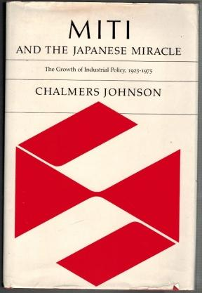 MITI and the Japanese Miracle, The Growth of Industrial Policy, 1925-1975 - Johnson, Chalmers