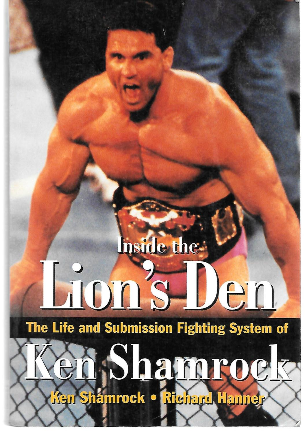 Inside The Lion's Den The Life And Submission Fighting System Of Ken Shamrock - Ken Shamrock And Richard Hanner