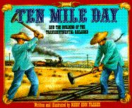 Ten Mile Day: And the Building of the Transcontinental Railroad