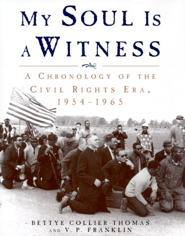 My Soul Is a Witness: A Chronology of the Civil Rights Era, 1954-1965 - Prof. Bettye Collier-Thomas; V. P. Franklin